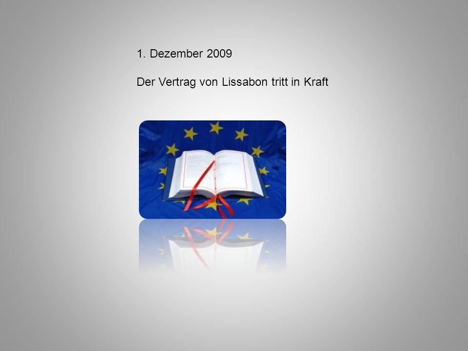 1. Dezember 2009 Der Vertrag von Lissabon tritt in Kraft