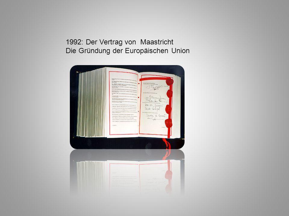 1992: Der Vertrag von Maastricht Die Gründung der Europäischen Union