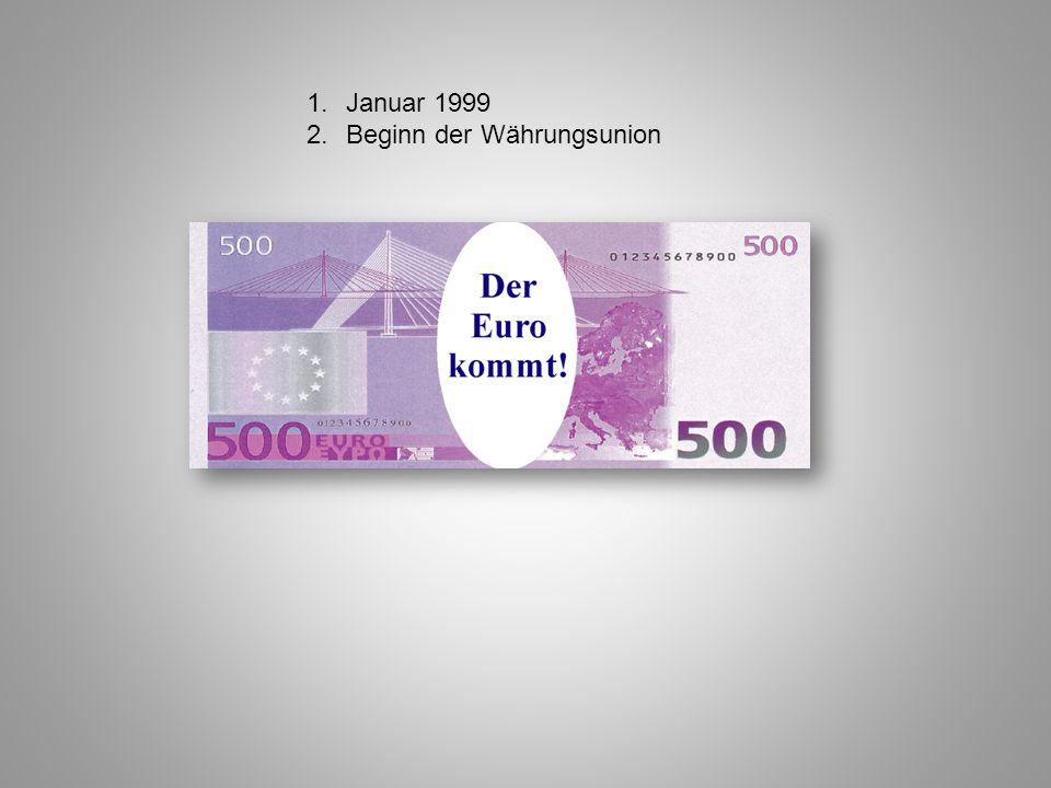 1.Januar 1999 2.Beginn der Währungsunion