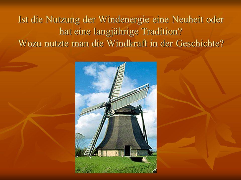 Ist die Nutzung der Windenergie eine Neuheit oder hat eine langjährige Tradition? Wozu nutzte man die Windkraft in der Geschichte?