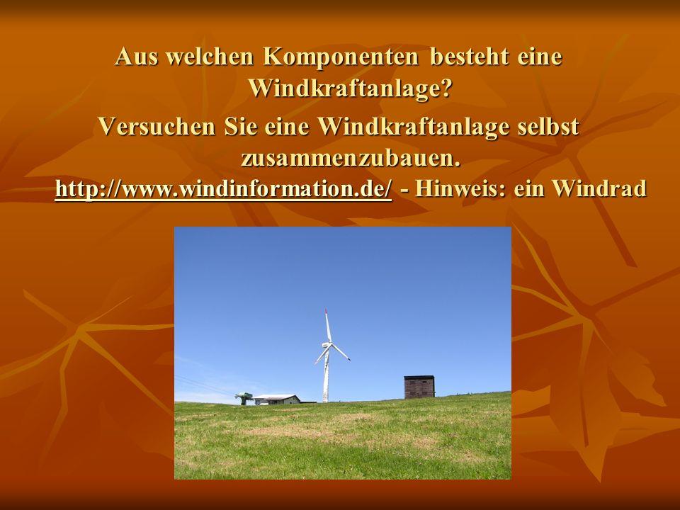 Aus welchen Komponenten besteht eine Windkraftanlage? Versuchen Sie eine Windkraftanlage selbst zusammenzubauen. http://www.windinformation.de/ - Hinw