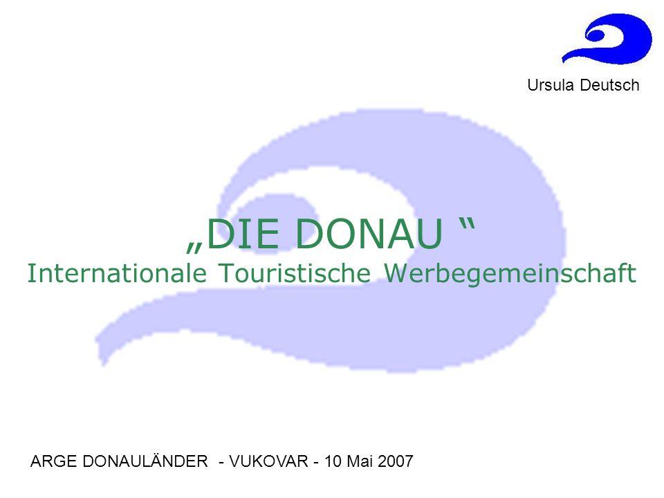 DIE DONAU Internationale Touristische Werbegemeinschaft ARGE DONAULÄNDER - VUKOVAR - 10 Mai 2007 Ursula Deutsch