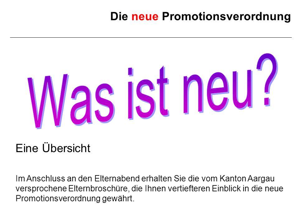 Die neue Promotionsverordnung Eine Übersicht Im Anschluss an den Elternabend erhalten Sie die vom Kanton Aargau versprochene Elternbroschüre, die Ihne