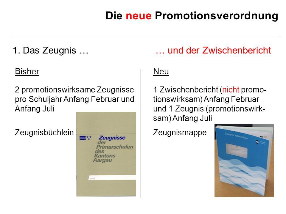 Die neue Promotionsverordnung 1. Das Zeugnis … BisherNeu 2 promotionswirksame Zeugnisse pro Schuljahr Anfang Februar und Anfang Juli 1 Zwischenbericht