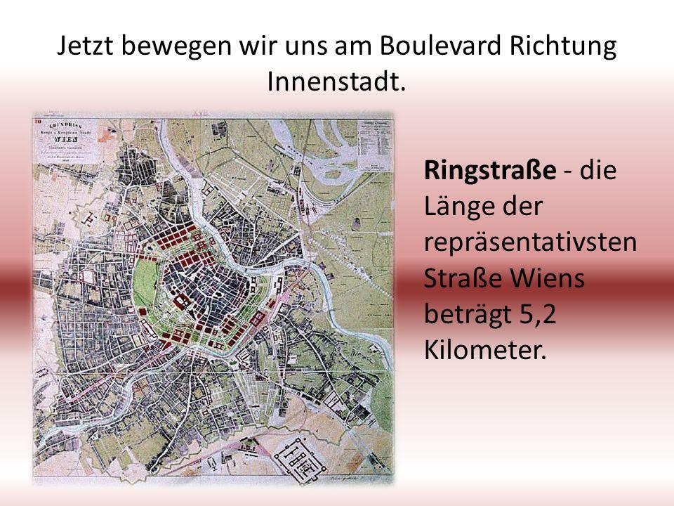 Jetzt bewegen wir uns am Boulevard Richtung Innenstadt. Ringstraße - die Länge der repräsentativsten Straße Wiens beträgt 5,2 Kilometer.