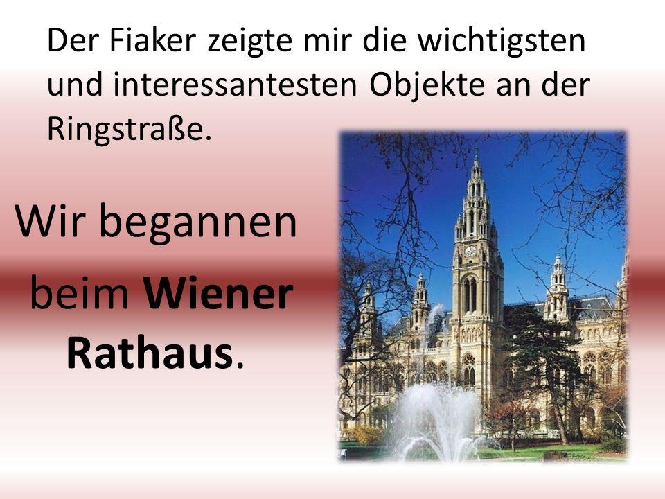 Der Fiaker zeigte mir die wichtigsten und interessantesten Objekte an der Ringstraße. Wir begannen beim Wiener Rathaus.