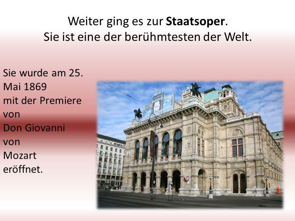 Weiter ging es zur Staatsoper. Sie ist eine der berühmtesten der Welt. Sie wurde am 25. Mai 1869 mit der Premiere von Don Giovanni von Mozart eröffnet