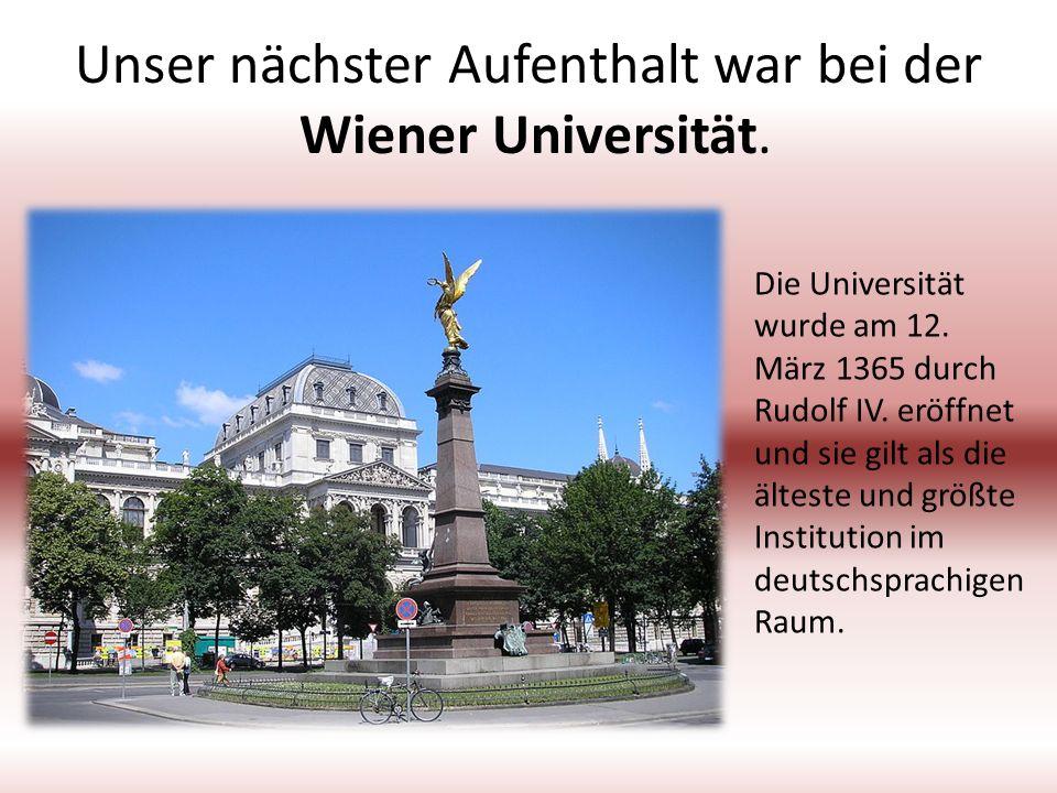 Unser nächster Aufenthalt war bei der Wiener Universität. Die Universität wurde am 12. März 1365 durch Rudolf IV. eröffnet und sie gilt als die ältest