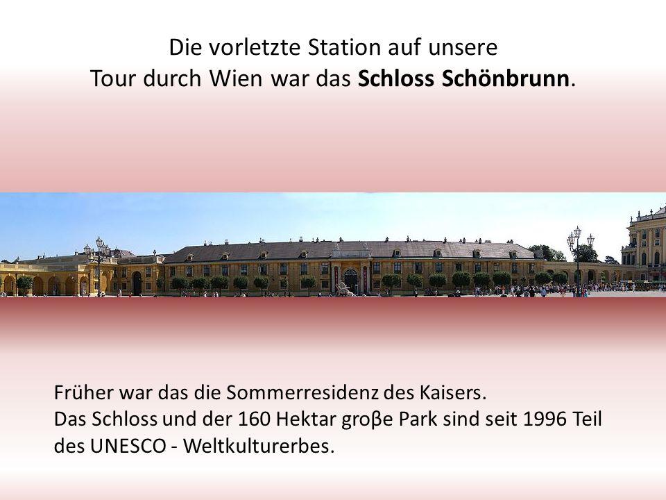Die vorletzte Station auf unsere Tour durch Wien war das Schloss Schönbrunn. Früher war das die Sommerresidenz des Kaisers. Das Schloss und der 160 He