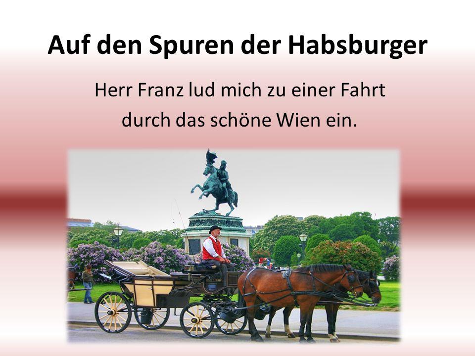 Auf den Spuren der Habsburger Herr Franz lud mich zu einer Fahrt durch das schöne Wien ein.
