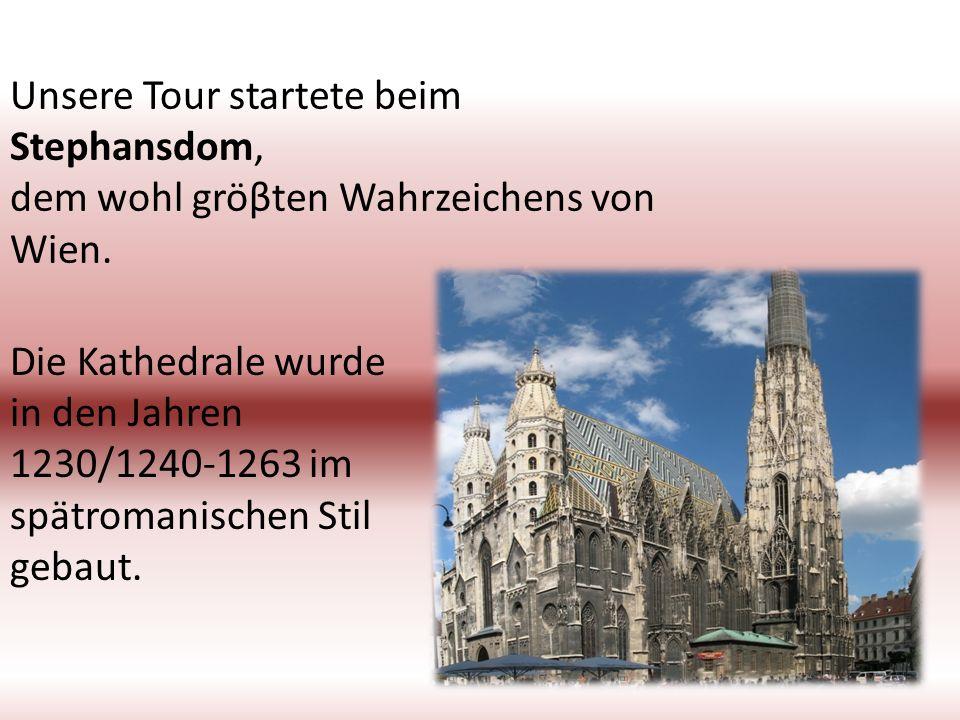Unsere Tour startete beim Stephansdom, dem wohl gröβten Wahrzeichens von Wien. Die Kathedrale wurde in den Jahren 1230/1240-1263 im spätromanischen St