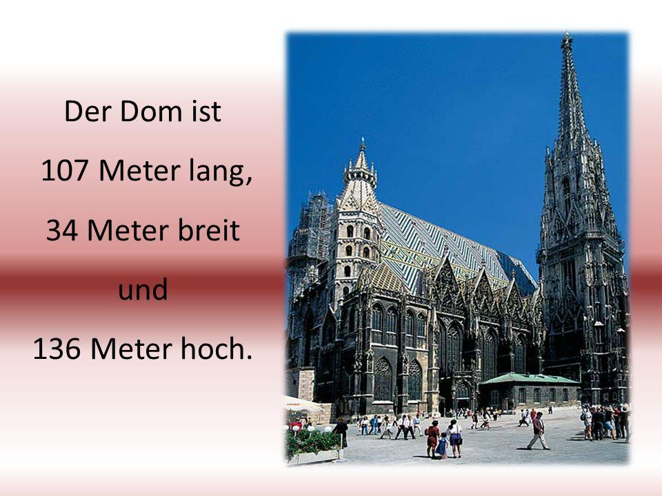 Der Dom ist 107 Meter lang, 34 Meter breit und 136 Meter hoch.