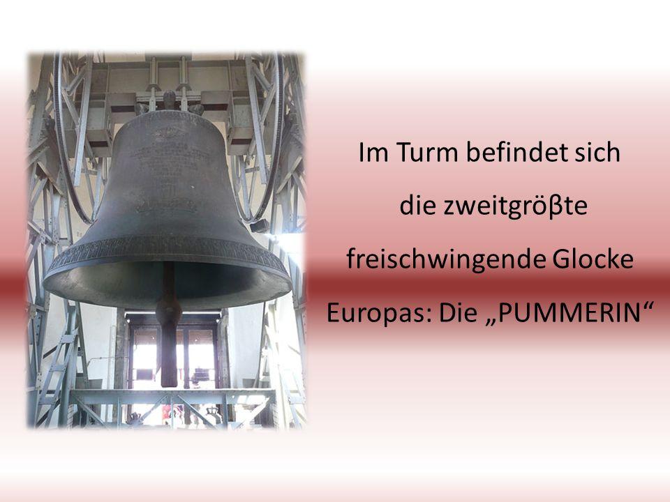 Im Turm befindet sich die zweitgröβte freischwingende Glocke Europas: Die PUMMERIN