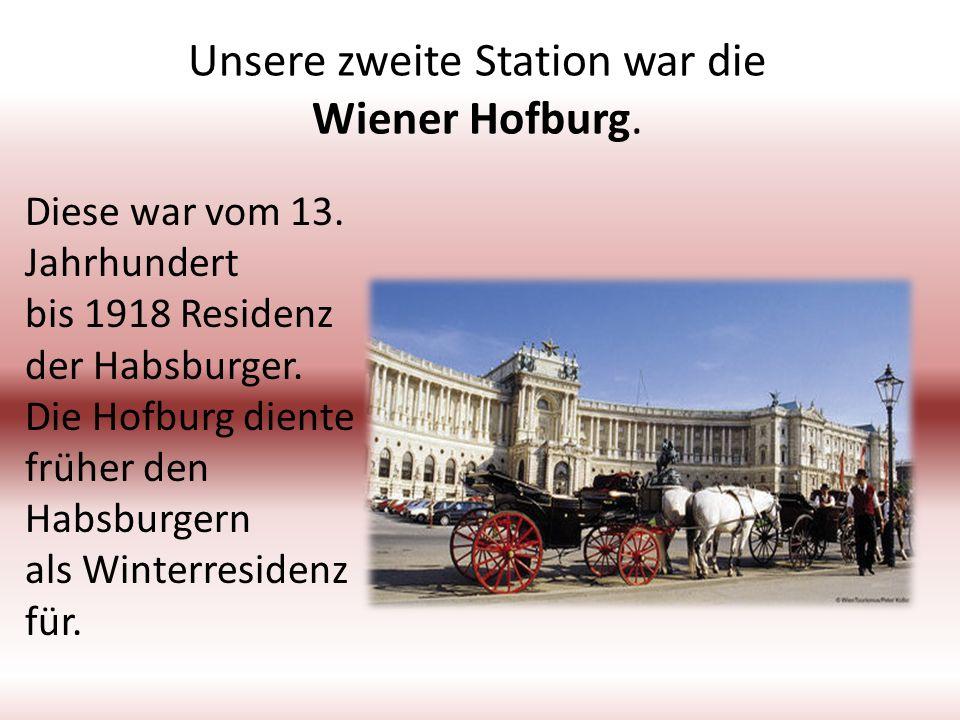 Unsere zweite Station war die Wiener Hofburg. Diese war vom 13. Jahrhundert bis 1918 Residenz der Habsburger. Die Hofburg diente früher den Habsburger
