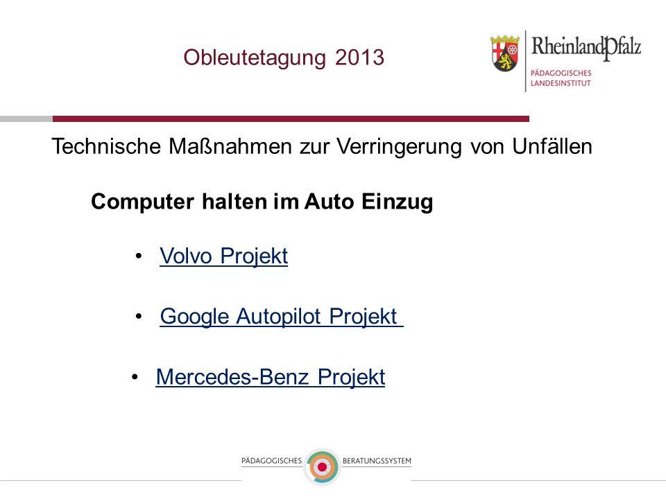 Obleutetagung 2013 Technische Maßnahmen zur Verringerung von Unfällen Computer halten im Auto Einzug Google Autopilot Projekt Mercedes-Benz Projekt Vo