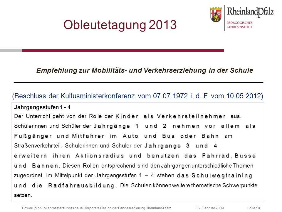 Folie 1809. Februar 2009PowerPoint-Folienmaster für das neue Corporate Design der Landesregierung Rheinland-Pfalz Obleutetagung 2013 Empfehlung zur Mo