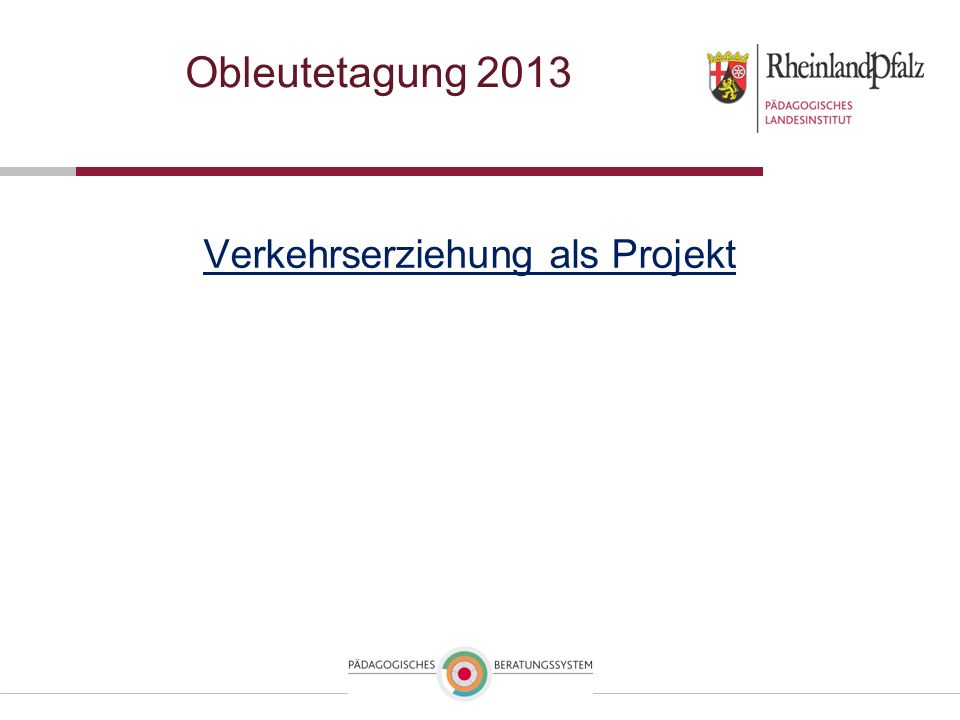 Verkehrserziehung als Projekt Obleutetagung 2013