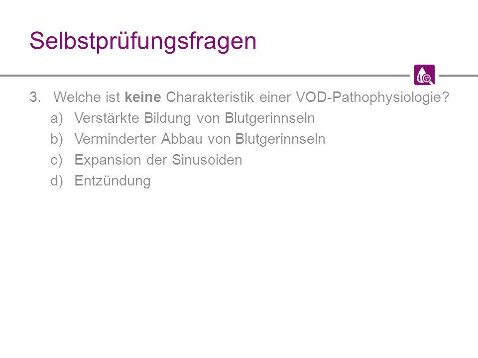 Selbstprüfungsfragen 3.Welche ist keine Charakteristik einer VOD-Pathophysiologie.