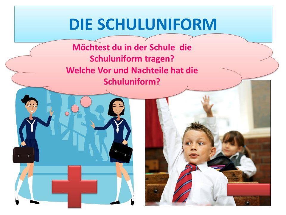 DIE SCHULUNIFORM Möchtest du in der Schule die Schuluniform tragen.