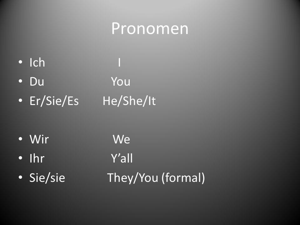 Pronomen Ich I Du You Er/Sie/Es He/She/It Wir We Ihr Yall Sie/sie They/You (formal)