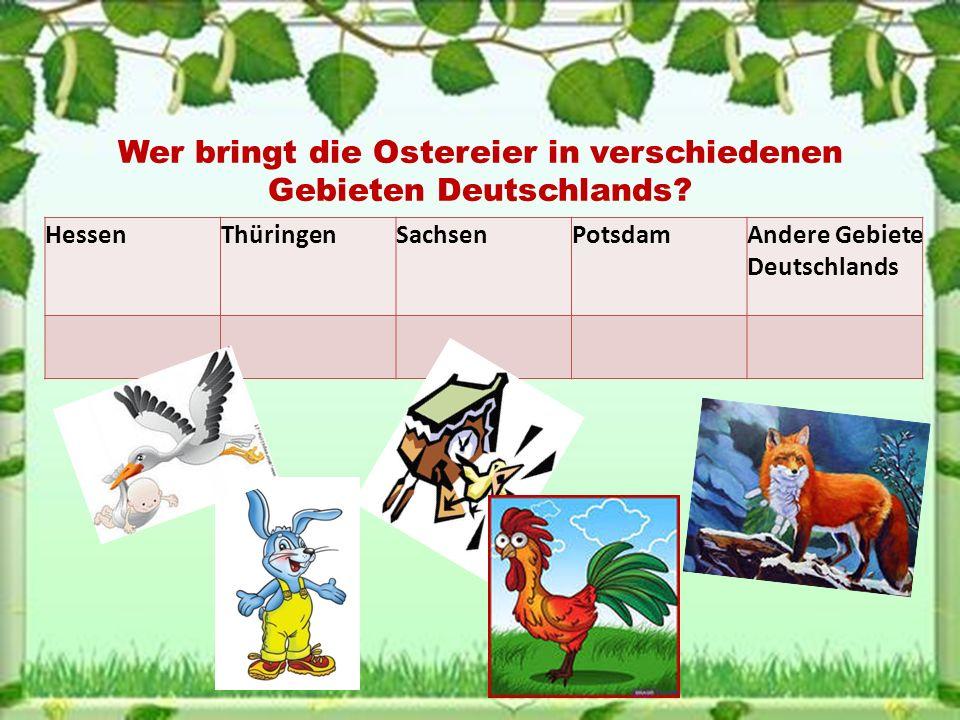 HessenThüringenSachsenPotsdamAndere Gebiete Deutschlands Wer bringt die Ostereier in verschiedenen Gebieten Deutschlands?