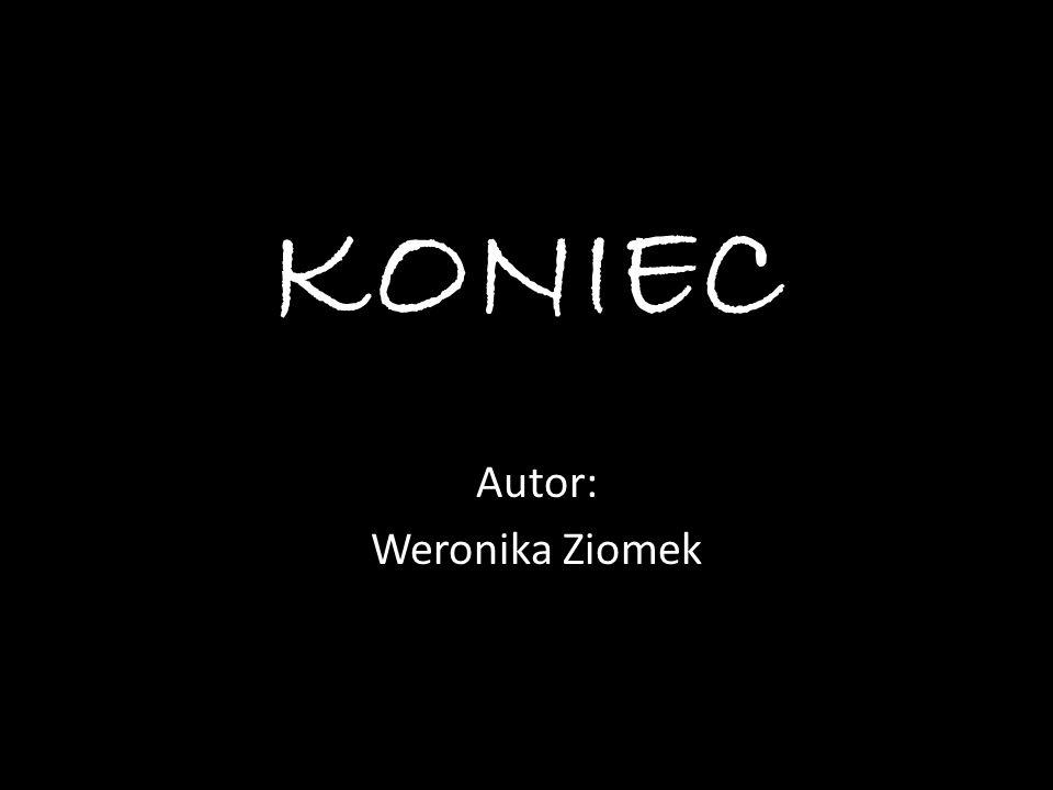 KONIEC Autor: Weronika Ziomek