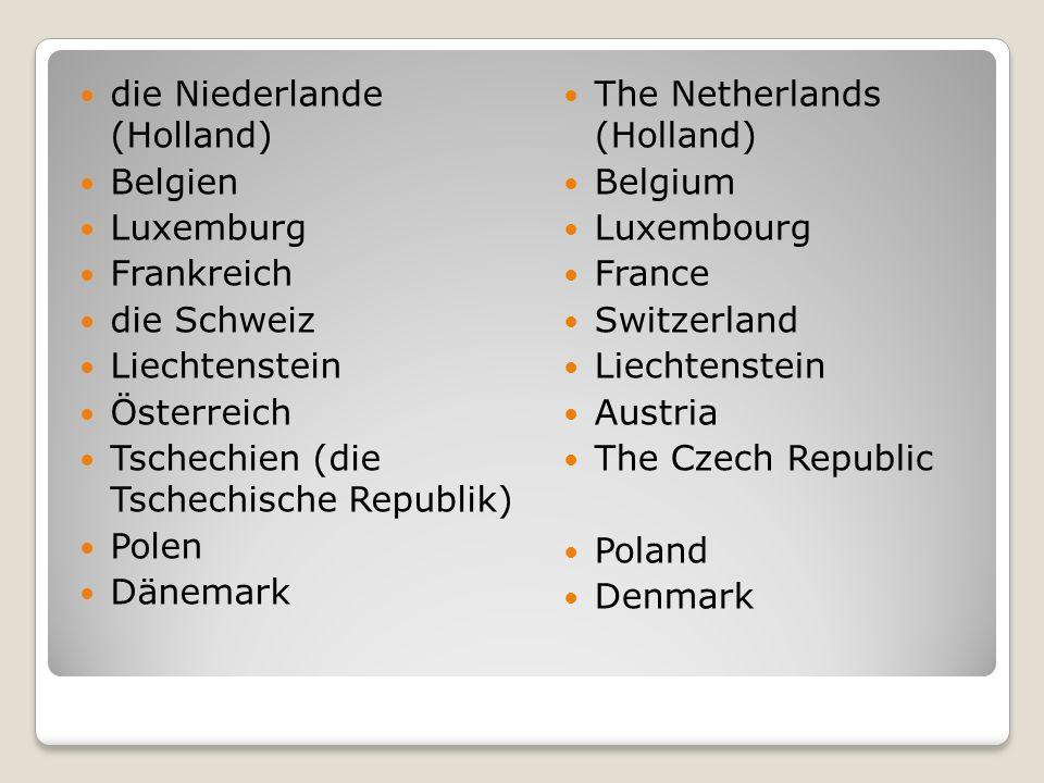 die Niederlande (Holland) Belgien Luxemburg Frankreich die Schweiz Liechtenstein Österreich Tschechien (die Tschechische Republik) Polen Dänemark The