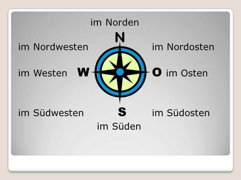 im Norden im Nordwesten im Nordosten im Westen W O im Osten im Südwesten S im Südosten im Süden