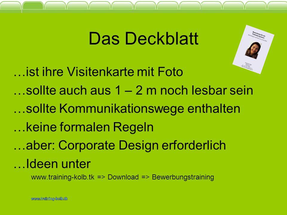 Das Deckblatt …ist ihre Visitenkarte mit Foto …sollte auch aus 1 – 2 m noch lesbar sein …sollte Kommunikationswege enthalten …keine formalen Regeln …a
