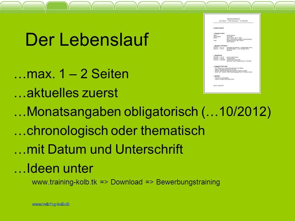 Der Lebenslauf …max. 1 – 2 Seiten …aktuelles zuerst …Monatsangaben obligatorisch (…10/2012) …chronologisch oder thematisch …mit Datum und Unterschrift