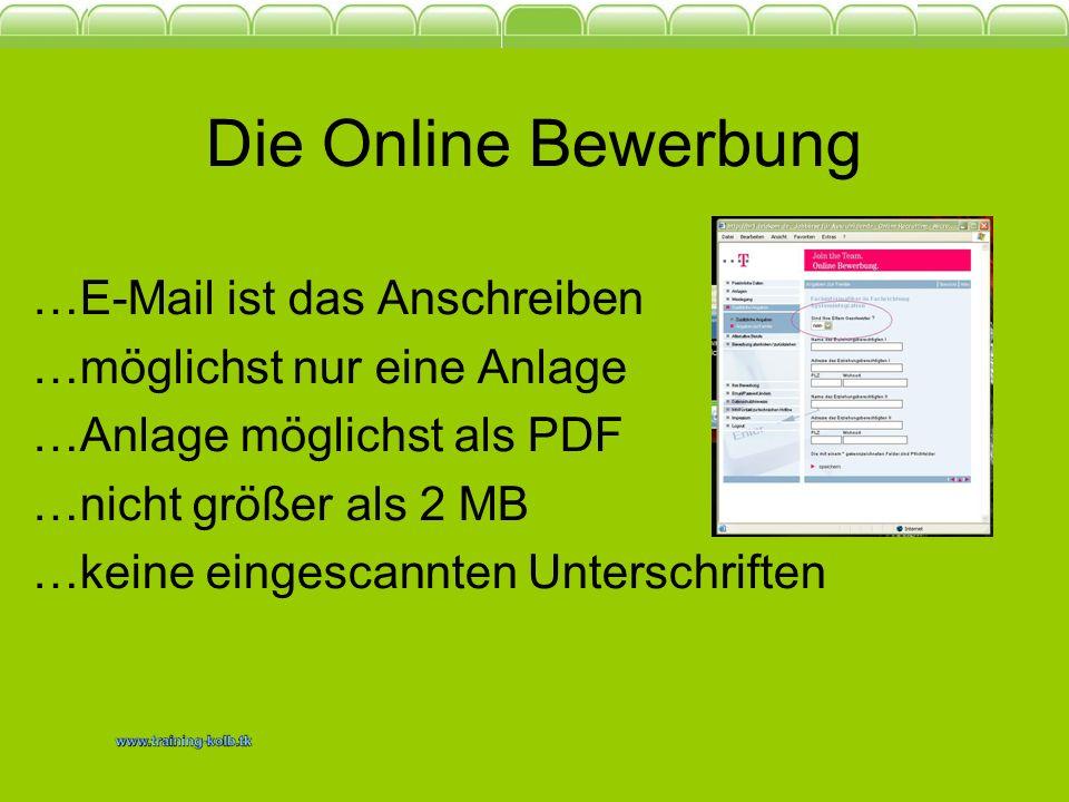 Die Online Bewerbung …E-Mail ist das Anschreiben …möglichst nur eine Anlage …Anlage möglichst als PDF …nicht größer als 2 MB …keine eingescannten Unte