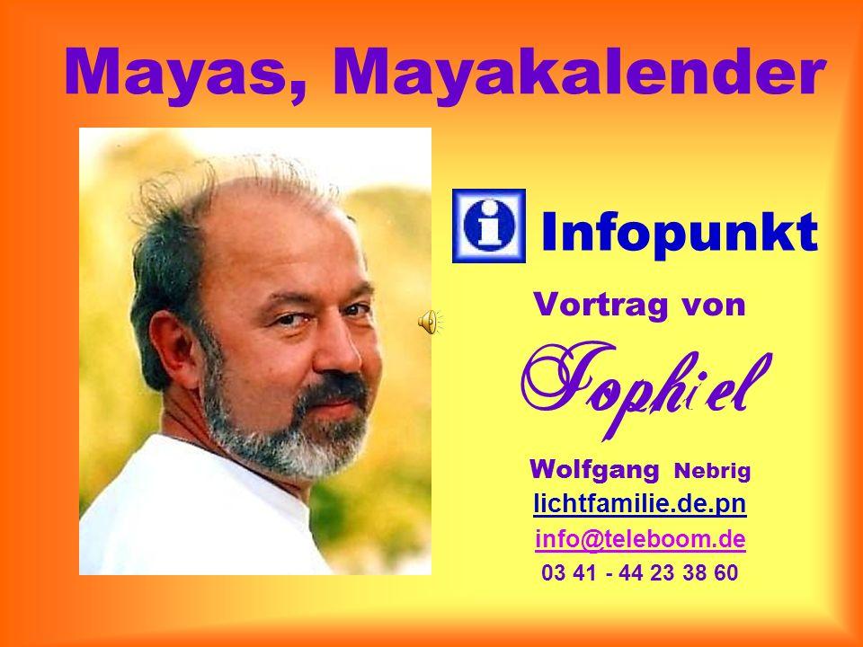 Vortrag von Wolfgang Nebrig lichtfamilie.de.pn info@teleboom.de 03 41 - 44 23 38 60 Infopunkt Mayas, Mayakalender