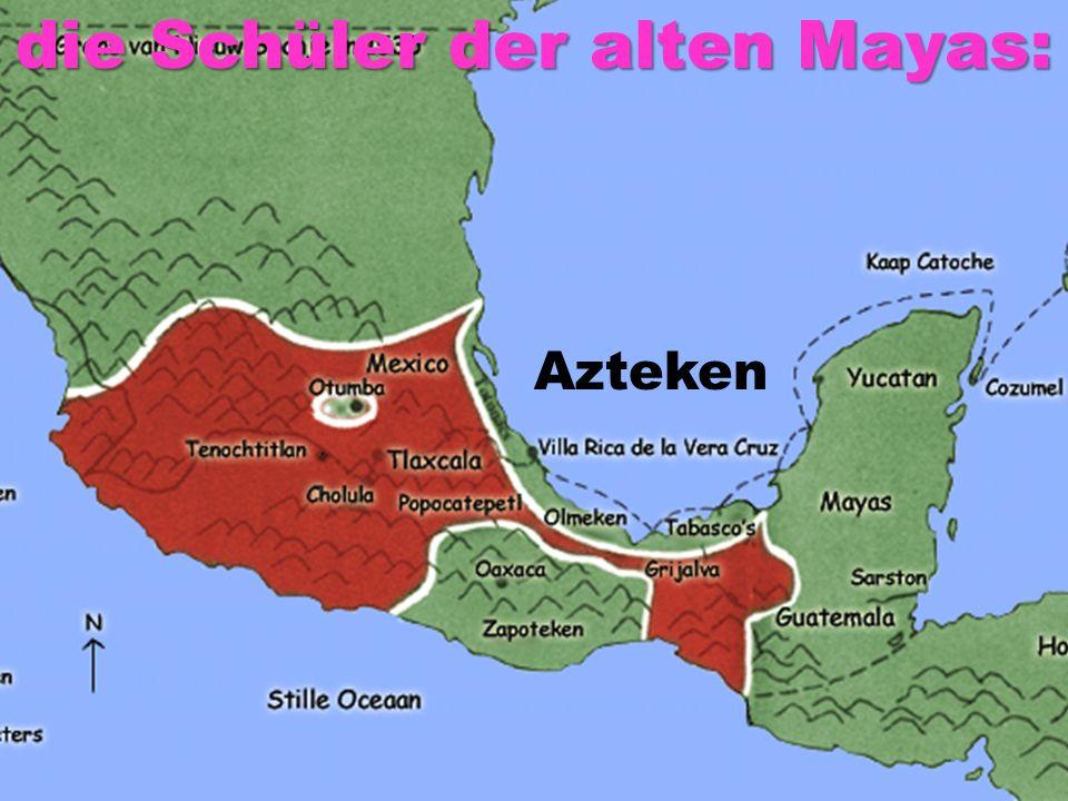 Azteken die Schüler der alten Mayas: