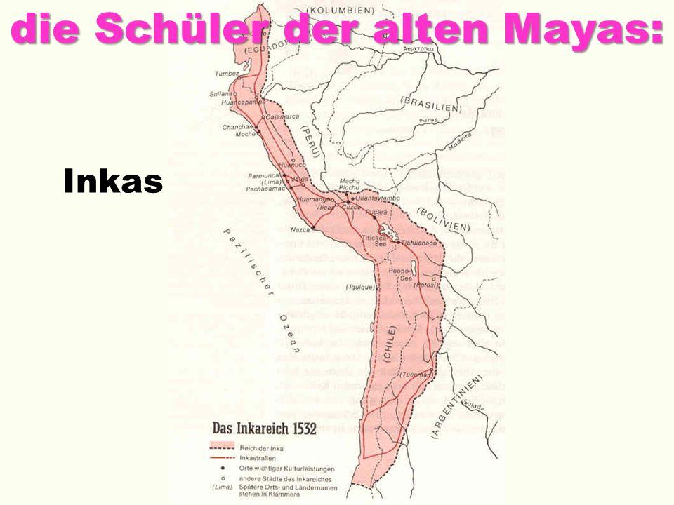 Inkas die Schüler der alten Mayas: