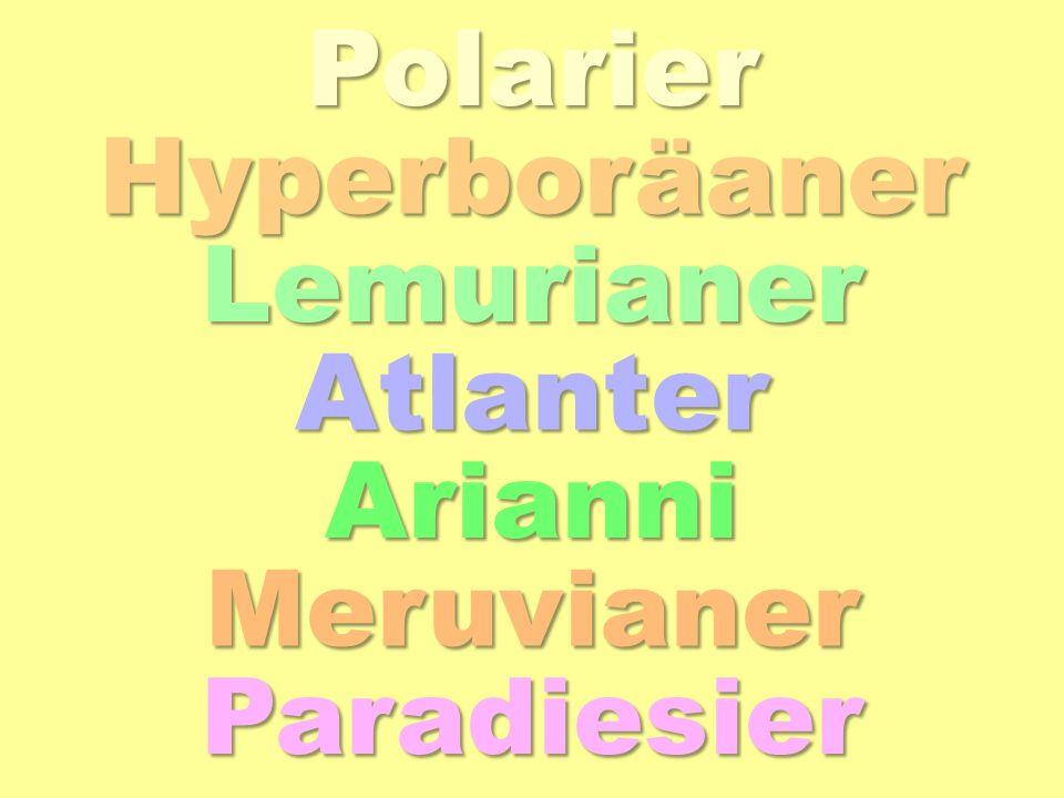 Lemurianer Atlanter HyperboräanerPolarierArianni Meruvianer Paradiesier