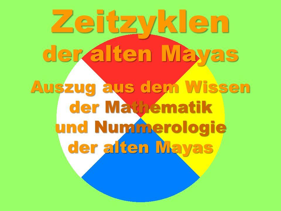 Zeitzyklen der alten Mayas Auszug aus dem Wissen der Mathematik und Nummerologie der alten Mayas