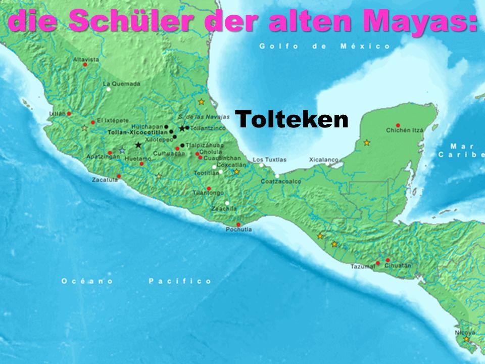 Tolteken die Schüler der alten Mayas: