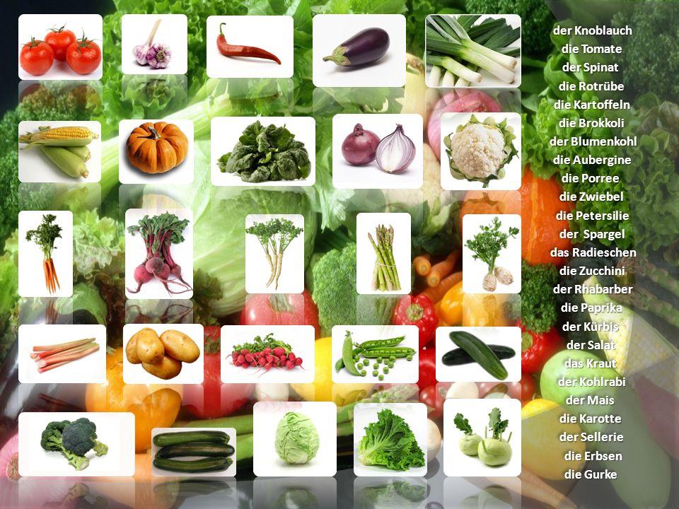 der Knoblauch die Tomate der Spinat die Rotrübe die Kartoffeln die Brokkoli der Blumenkohl die Aubergine die Porree die Zwiebel die Petersilie der Spargel das Radieschen die Zucchini der Rhabarber die Paprika der Kürbis der Salat das Kraut der Kohlrabi der Mais die Gurke die Karotte der Sellerie die Erbsen