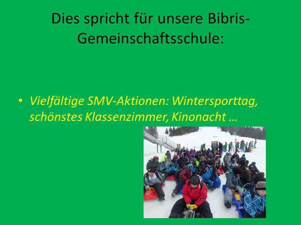 Dies spricht für unsere Bibris- Gemeinschaftsschule: Vielfältige SMV-Aktionen: Wintersporttag, schönstes Klassenzimmer, Kinonacht …