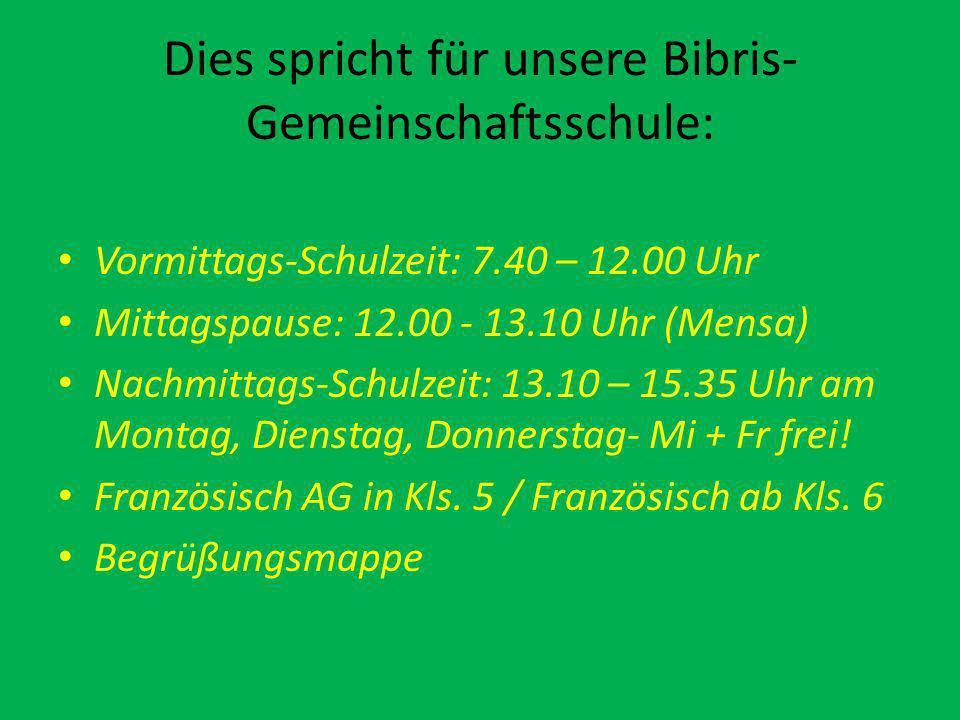 Dies spricht für unsere Bibris- Gemeinschaftsschule: Vormittags-Schulzeit: 7.40 – 12.00 Uhr Mittagspause: 12.00 - 13.10 Uhr (Mensa) Nachmittags-Schulzeit: 13.10 – 15.35 Uhr am Montag, Dienstag, Donnerstag- Mi + Fr frei.