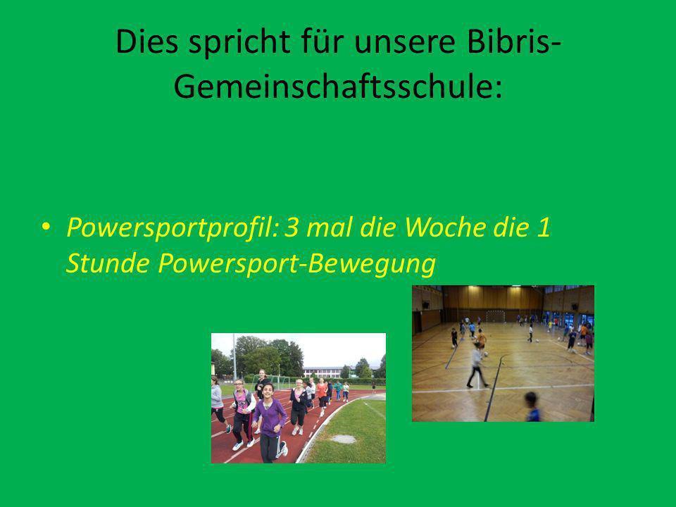 Dies spricht für unsere Bibris- Gemeinschaftsschule: Powersportprofil: 3 mal die Woche die 1 Stunde Powersport-Bewegung