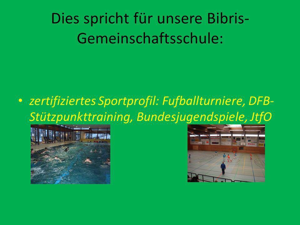 Dies spricht für unsere Bibris- Gemeinschaftsschule: zertifiziertes Sportprofil: Fufballturniere, DFB- Stützpunkttraining, Bundesjugendspiele, JtfO