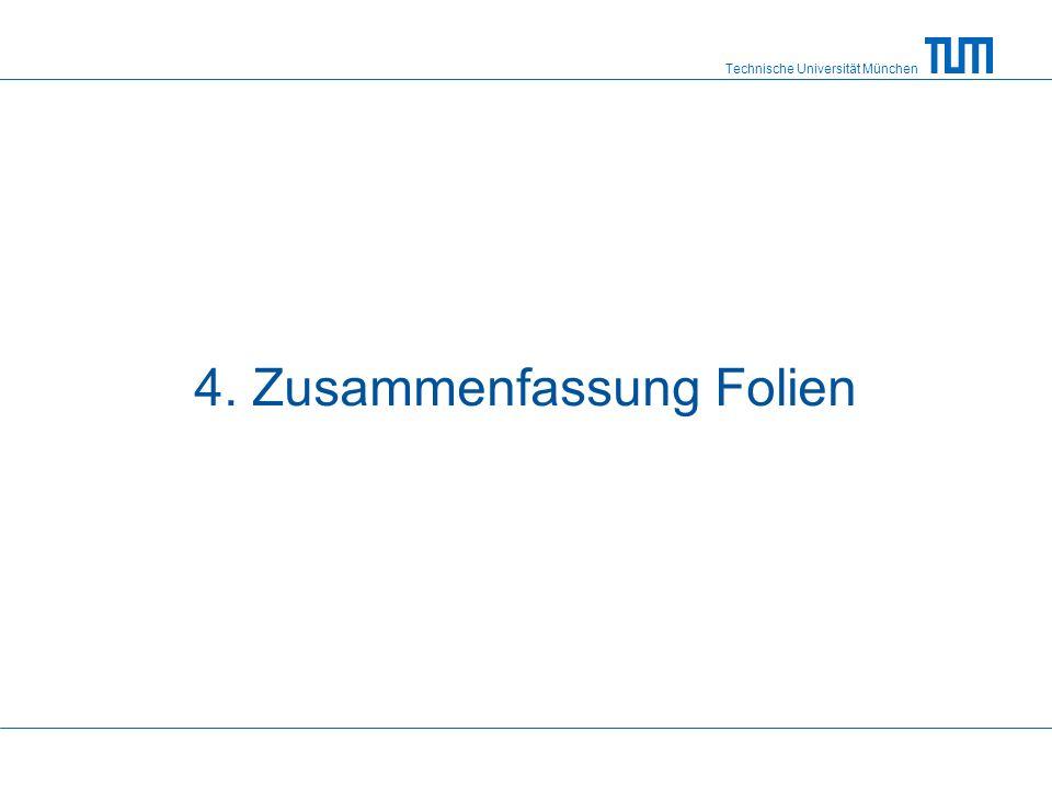 Technische Universität München 4. Zusammenfassung Folien