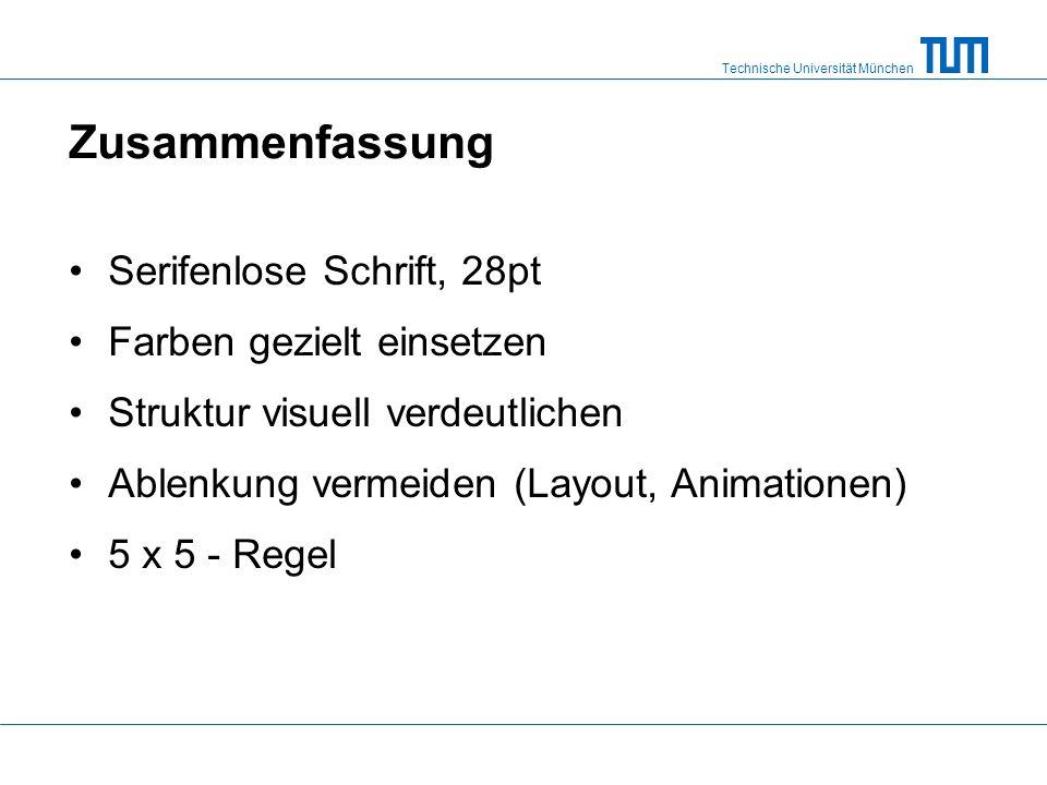 Technische Universität München Zusammenfassung Serifenlose Schrift, 28pt Farben gezielt einsetzen Struktur visuell verdeutlichen Ablenkung vermeiden (