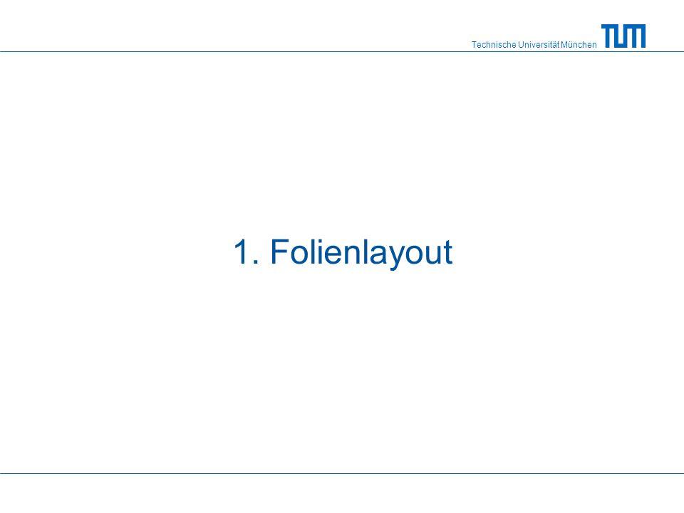 Technische Universität München 1. Folienlayout