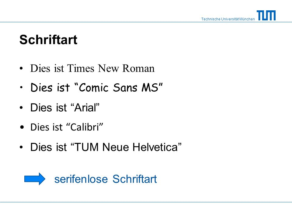 Technische Universität München Schriftart Dies ist Times New Roman Dies ist Comic Sans MS Dies ist Arial Dies ist Calibri Dies ist TUM Neue Helvetica