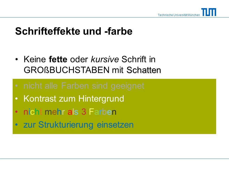 Technische Universität München Schrifteffekte und -farbe SchattenKeine fette oder kursive Schrift in GROßBUCHSTABEN mit Schatten nicht alle Farben sind geeignet Kontrast zum Hintergrund nicht mehr als 3 Farben zur Strukturierung einsetzen