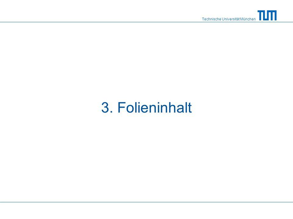 Technische Universität München 3. Folieninhalt