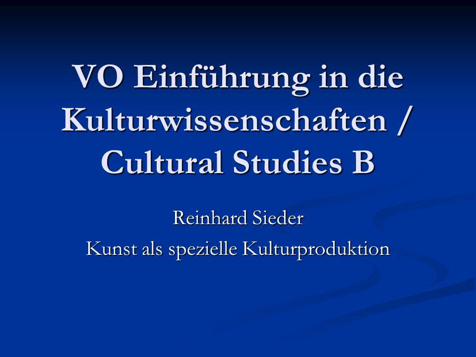 VO Einführung in die Kulturwissenschaften / Cultural Studies B Reinhard Sieder Kunst als spezielle Kulturproduktion