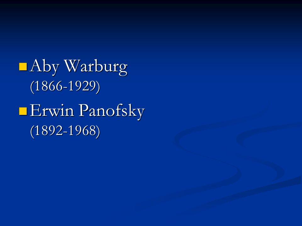 Aby Warburg (1866-1929) Aby Warburg (1866-1929) Erwin Panofsky (1892-1968) Erwin Panofsky (1892-1968)